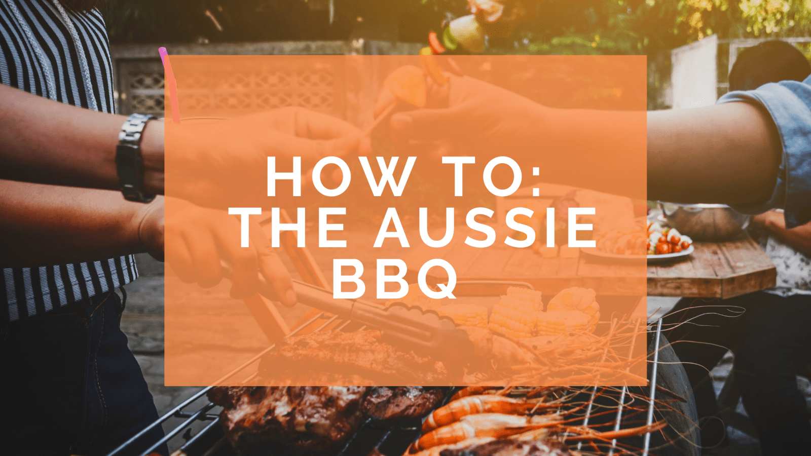How To: The Perfect Aussie BBQ